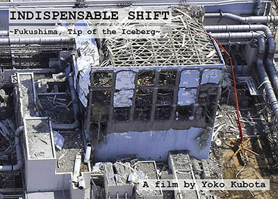 Indispensable shift ~Fukushima, Tip of the iceberg~